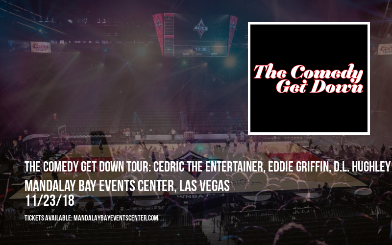 The Comedy Get Down Tour: Cedric The Entertainer, Eddie Griffin, D.L. Hughley & George Lopez at Mandalay Bay Events Center